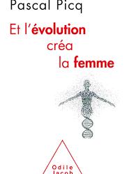 Et l'évolution créa la femme de Pascal PICQ